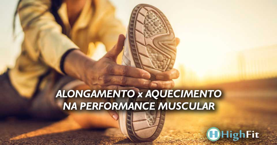 Alongamento x Aquecimento na Performance Muscular